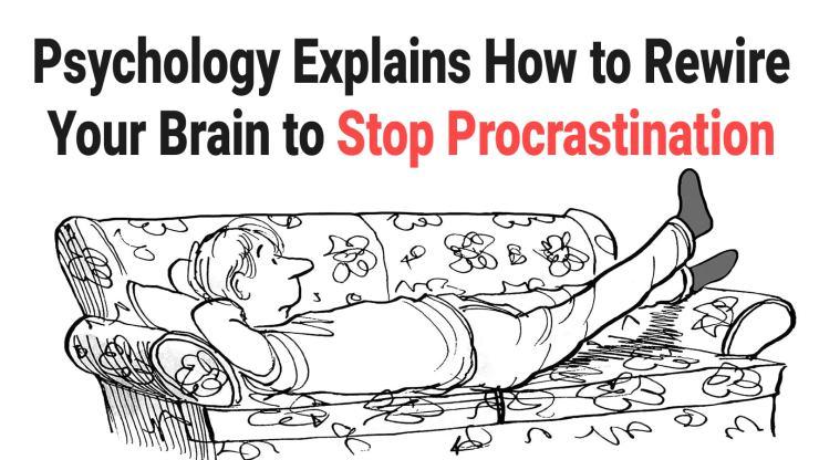 Psychology-Explains-How-to-Rewire-Your-Brain-to-Stop-Procrastination